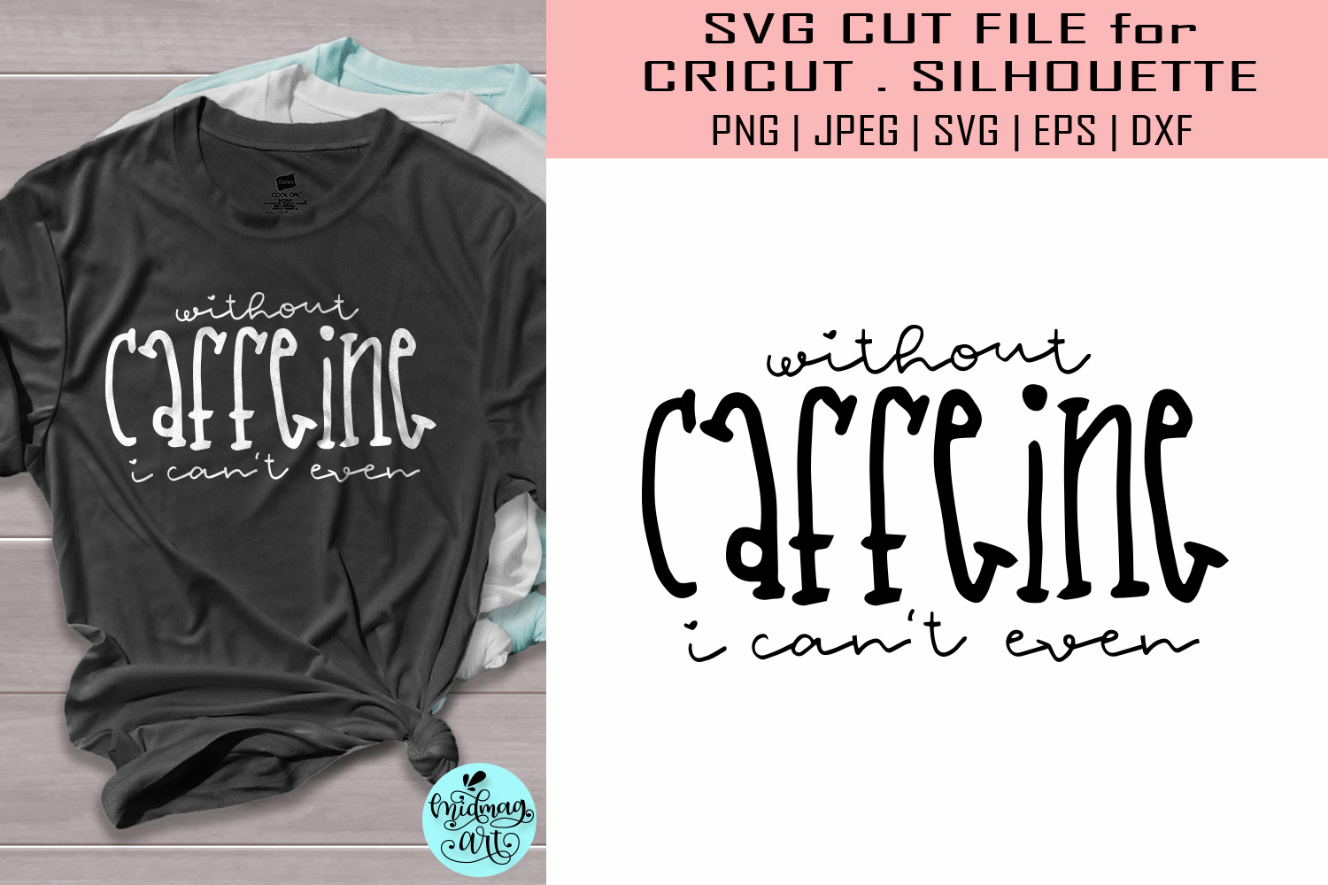 Download Free Without Caffeine I Cant Even Svg Graphic By Midmagart Creative for Cricut Explore, Silhouette and other cutting machines.