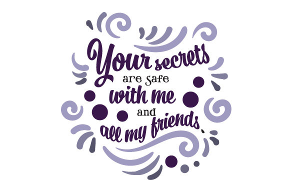 Your Secrets Are Safe with Me and All My Friends Friendship Craft Cut File By Creative Fabrica Crafts