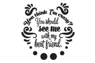 You Think I'm Crazy? You Should See Me with My Best Friend. Friendship Craft Cut File By Creative Fabrica Crafts