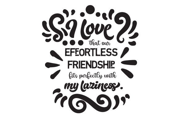 I Love That Our Effortless Friendship Fits Perfectly with My Laziness. Friendship Craft Cut File By Creative Fabrica Crafts - Image 2