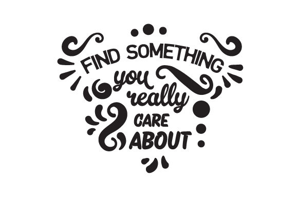 Find Something You Really Care About Motivational Craft Cut File By Creative Fabrica Crafts