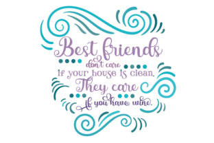 Best Friends Don't Care if Your House is Clean. They Care if You Have Wine. Friendship Craft Cut File By Creative Fabrica Crafts