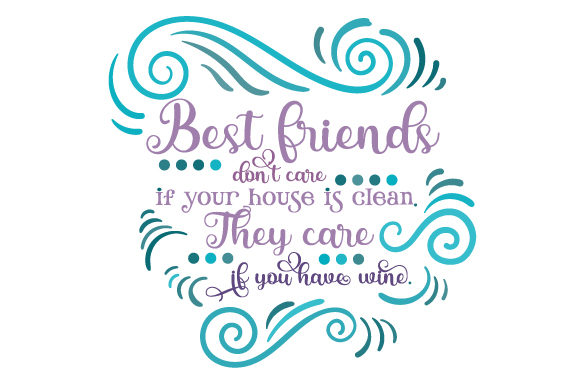 Best Friends Don't Care if Your House is Clean. They Care if You Have Wine. Freundschaft Plotterdatei von Creative Fabrica Crafts