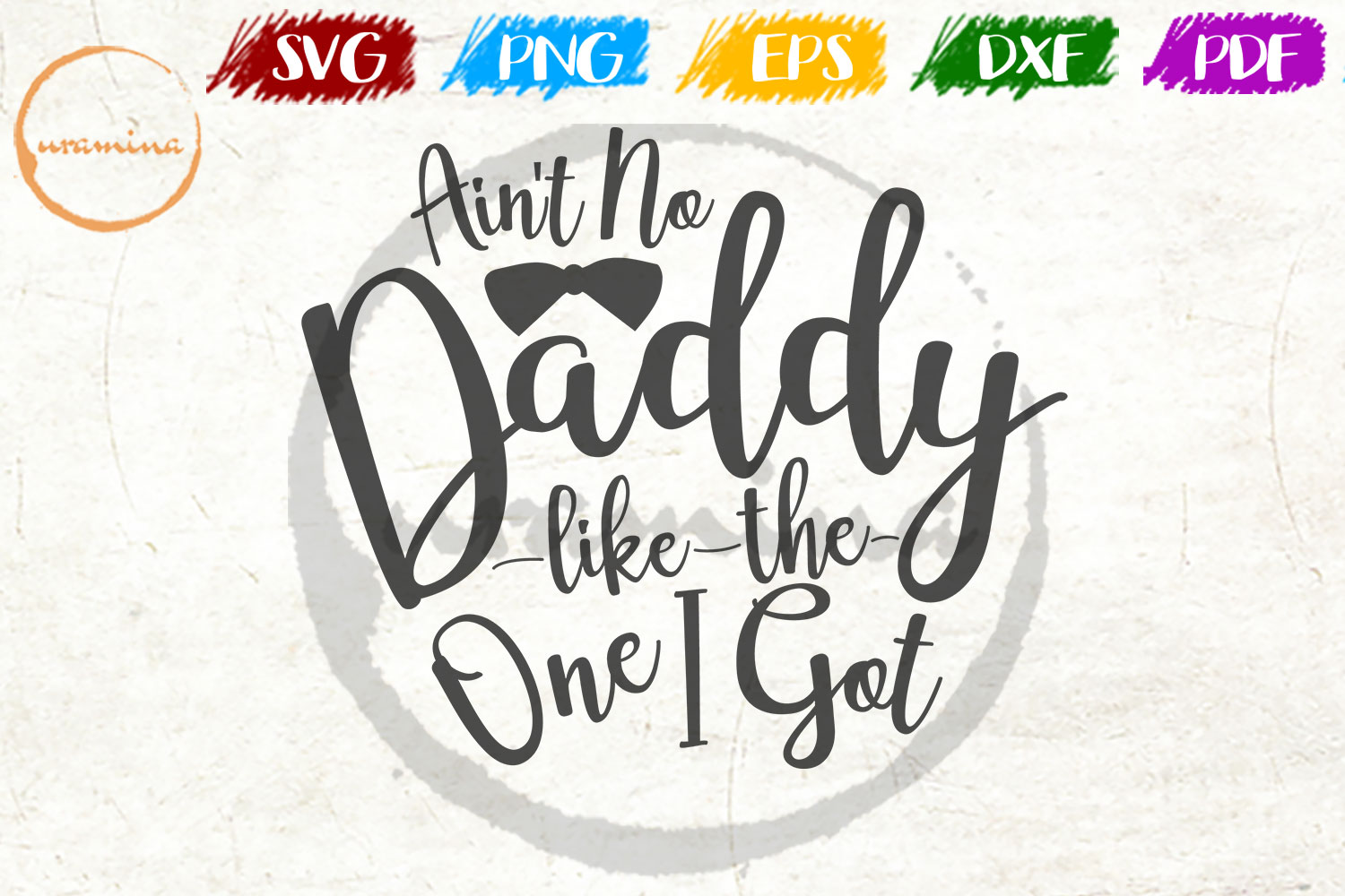 Download Free Ain T No Daddy Like The One I Got Graphic By Uramina Creative for Cricut Explore, Silhouette and other cutting machines.