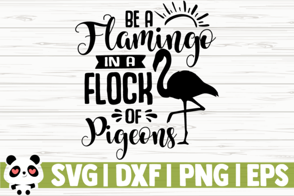Print on Demand: Be a Flamingo in a Flock of Pigeons Graphic Illustrations By CreativeDesignsLLC