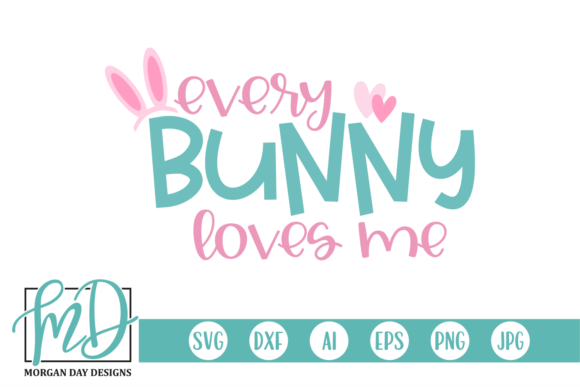 Download Free Every Bunny Loves Me Graphic By Morgan Day Designs Creative for Cricut Explore, Silhouette and other cutting machines.
