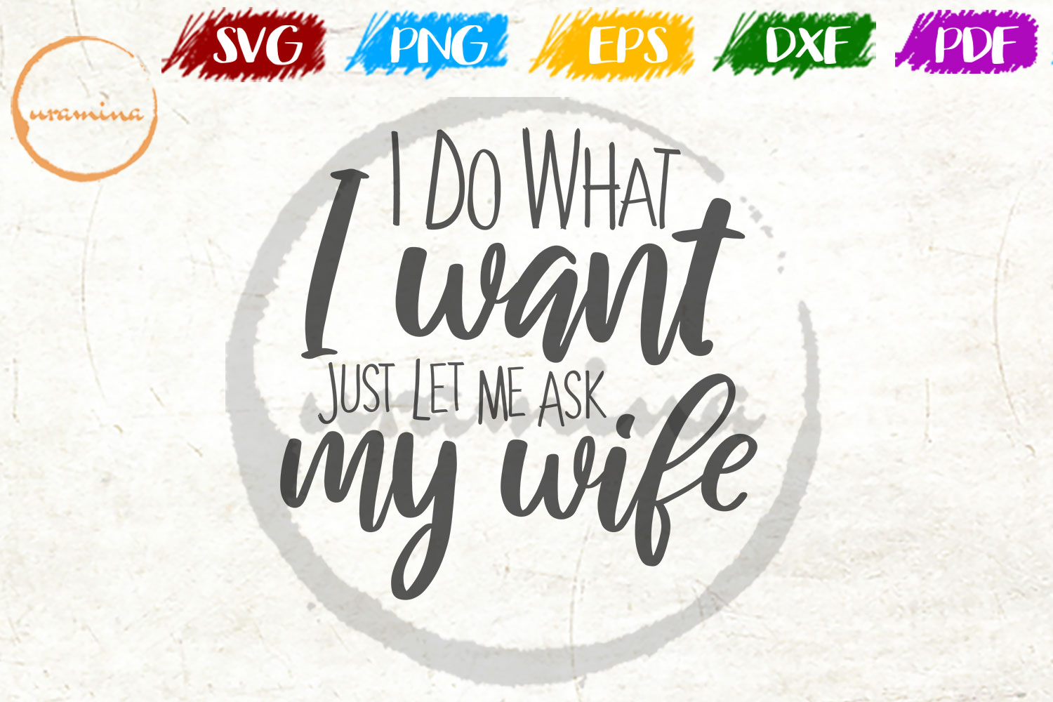 I Do What I Want Just Let Me Ask My Wife Graphic By Uramina