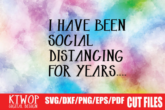 Print on Demand: I Have Been Social Distancing for Years Graphic Crafts By KtwoP