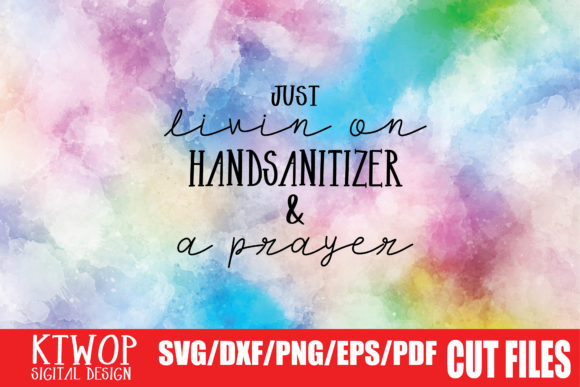 Download Free Just Livin On Handsanitizer A Prayer Graphic By Ktwop for Cricut Explore, Silhouette and other cutting machines.