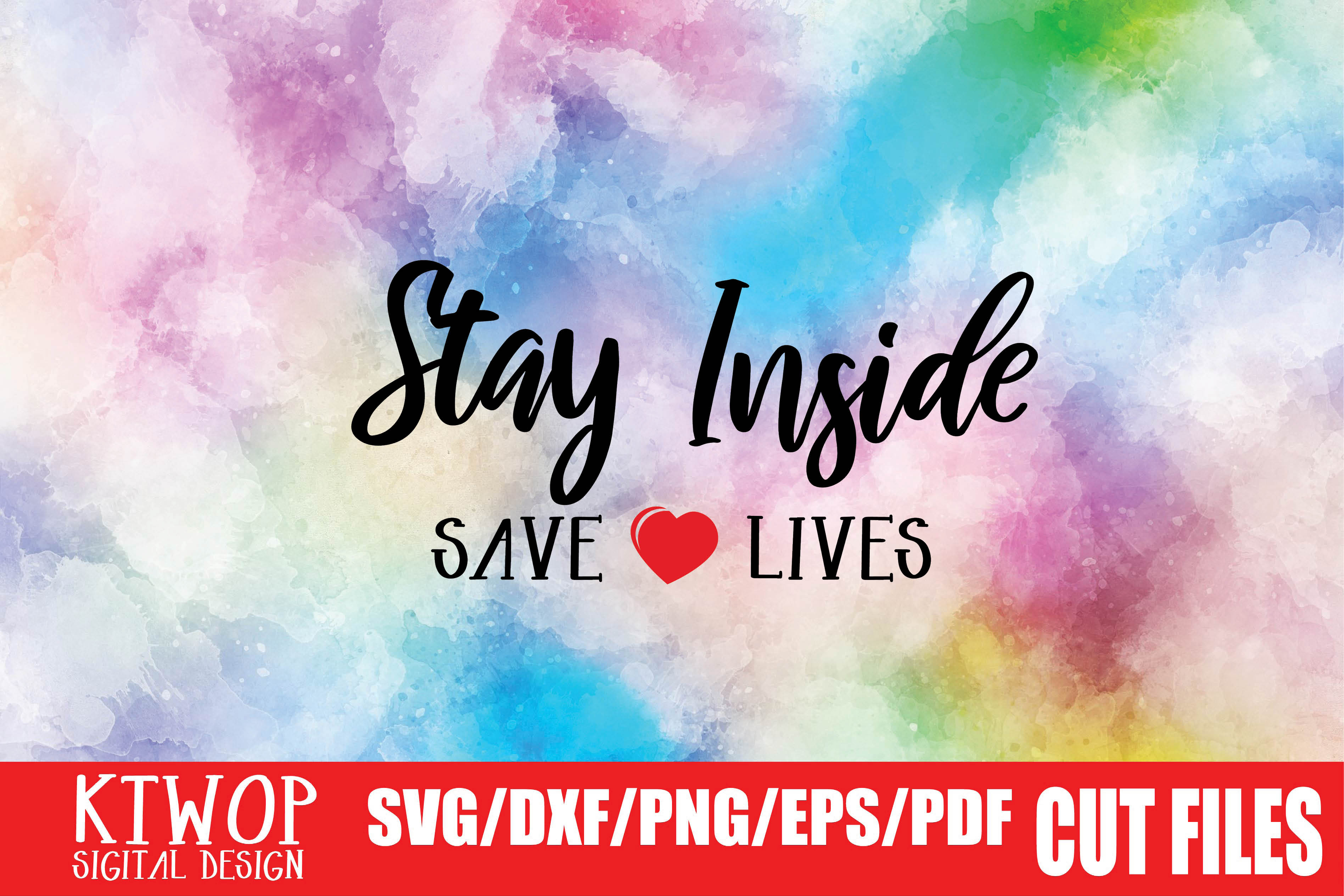 Download Free Stay Inside Save Lives Graphic By Ktwop Creative Fabrica for Cricut Explore, Silhouette and other cutting machines.