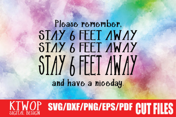 Download Free Stay Six Feet Away And Have A Nice Day Graphic By Ktwop for Cricut Explore, Silhouette and other cutting machines.