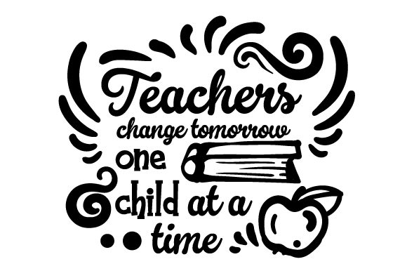 Teachers Change Tomorrow One Child at a Time School & Teachers Craft Cut File By Creative Fabrica Crafts