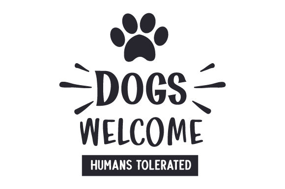 Dogs Welcome, Humans Tolerated Dogs Craft Cut File By Creative Fabrica Crafts