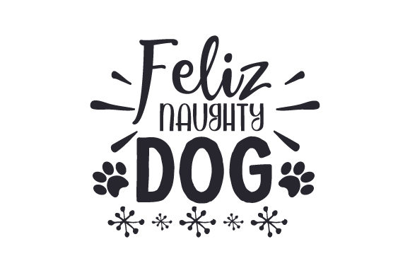 Feliz Naughty Dog Dogs Craft Cut File By Creative Fabrica Crafts