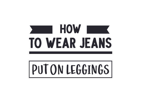 How to Wear Jeans - Put on Leggings Beauty & Fashion Craft Cut File By Creative Fabrica Crafts