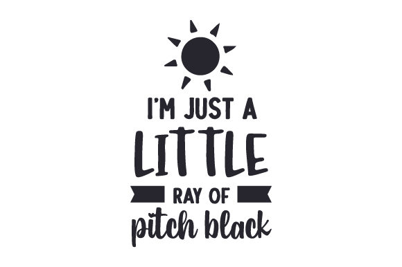 I'm Just a Little Ray of Pitch Black Quotes Craft Cut File By Creative Fabrica Crafts