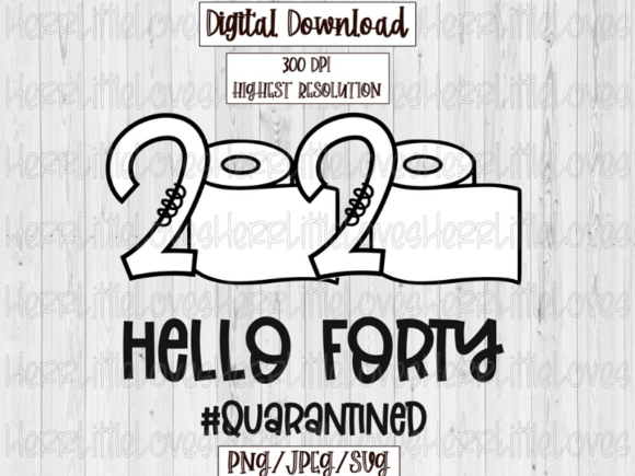 Download Free 2020 Tp Hello Forty Quarantined Graphic By Herr Little Loves for Cricut Explore, Silhouette and other cutting machines.