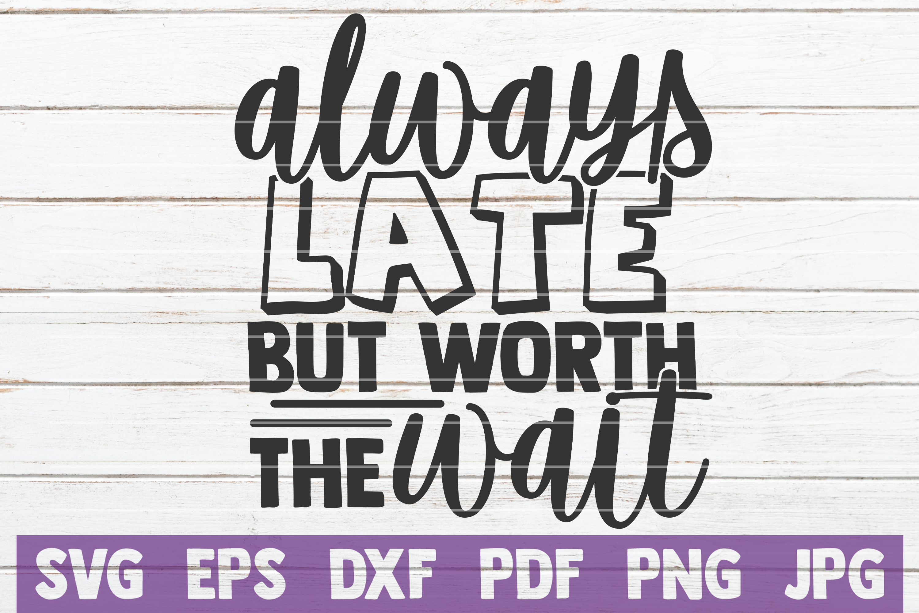 Download Free Always Late But Worth The Wait Graphic By Mintymarshmallows for Cricut Explore, Silhouette and other cutting machines.