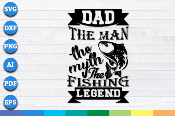Download Free Dad The Man The Myth The Fishing Legend Graphic By for Cricut Explore, Silhouette and other cutting machines.