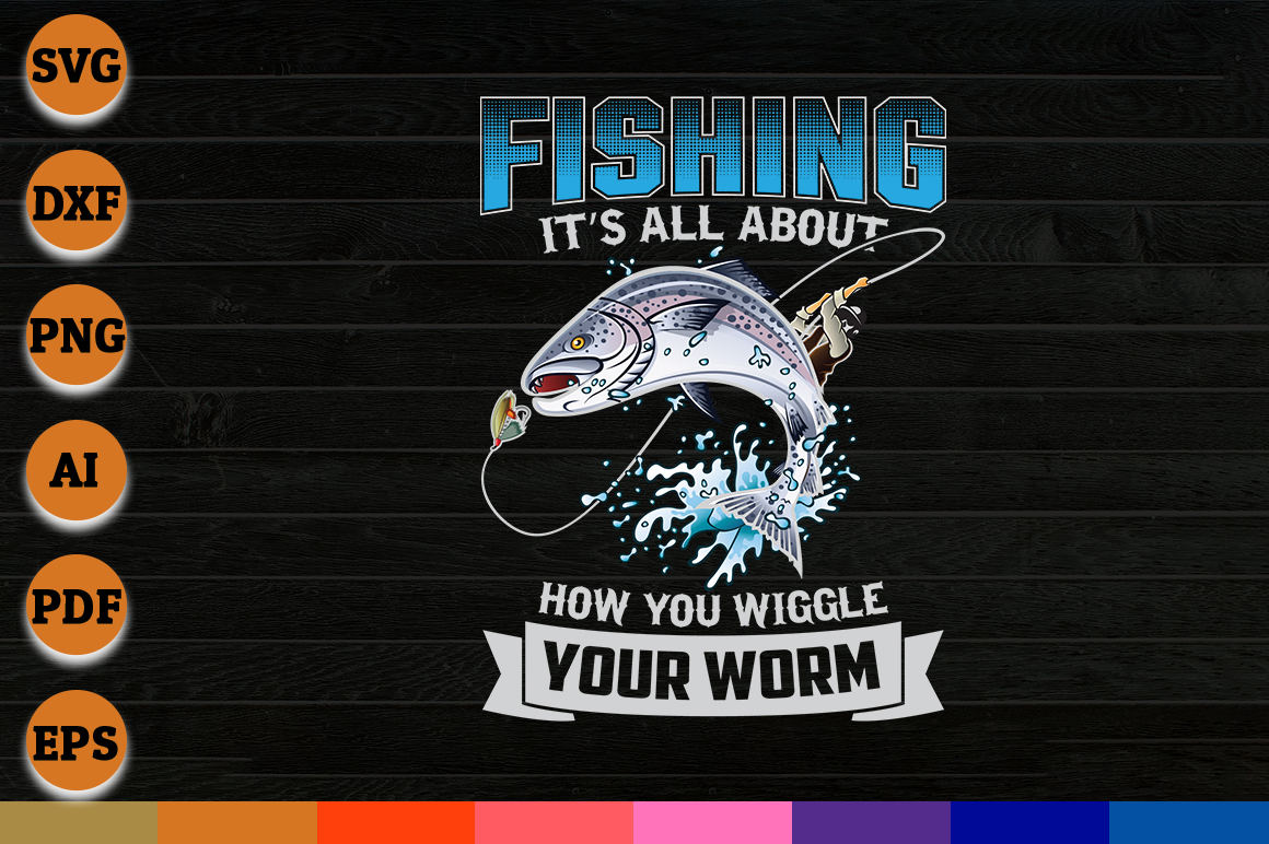 Download Free Fishing Its All About How You Wiggle Graphic By Aartstudioexpo for Cricut Explore, Silhouette and other cutting machines.