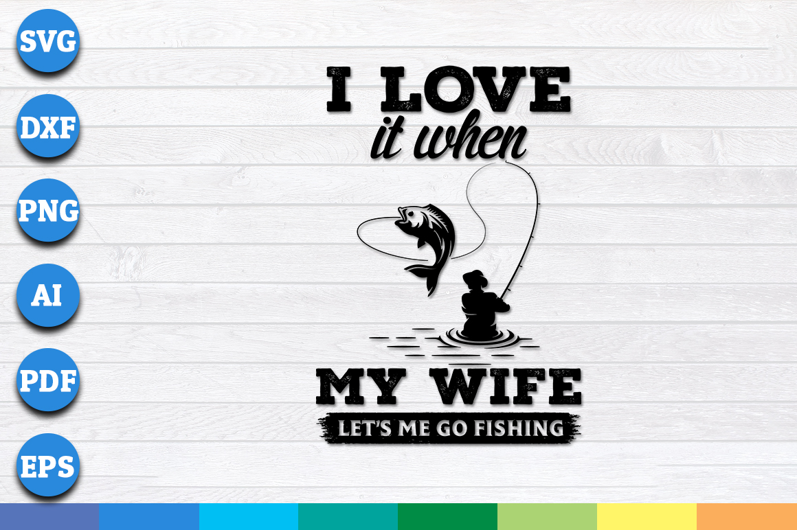 Download Free I Love It When My Wife Let S Me Go Fishing Graphic By for Cricut Explore, Silhouette and other cutting machines.