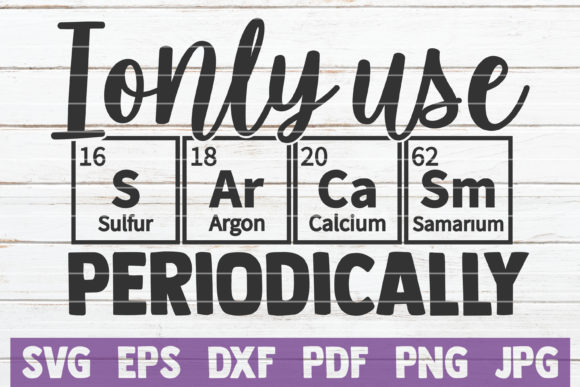 Download Free I Only Use Sarcasm Periodically Graphic By Mintymarshmallows for Cricut Explore, Silhouette and other cutting machines.