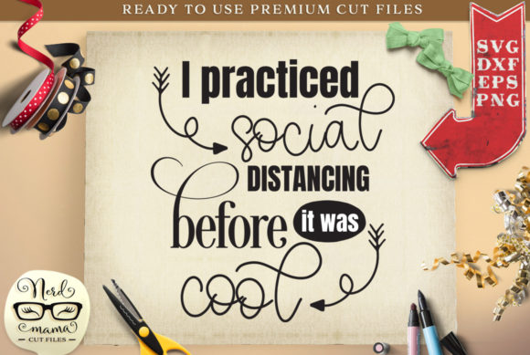 Download Free I Practiced Social Distancing Cute Graphic By Nerd Mama Cut for Cricut Explore, Silhouette and other cutting machines.