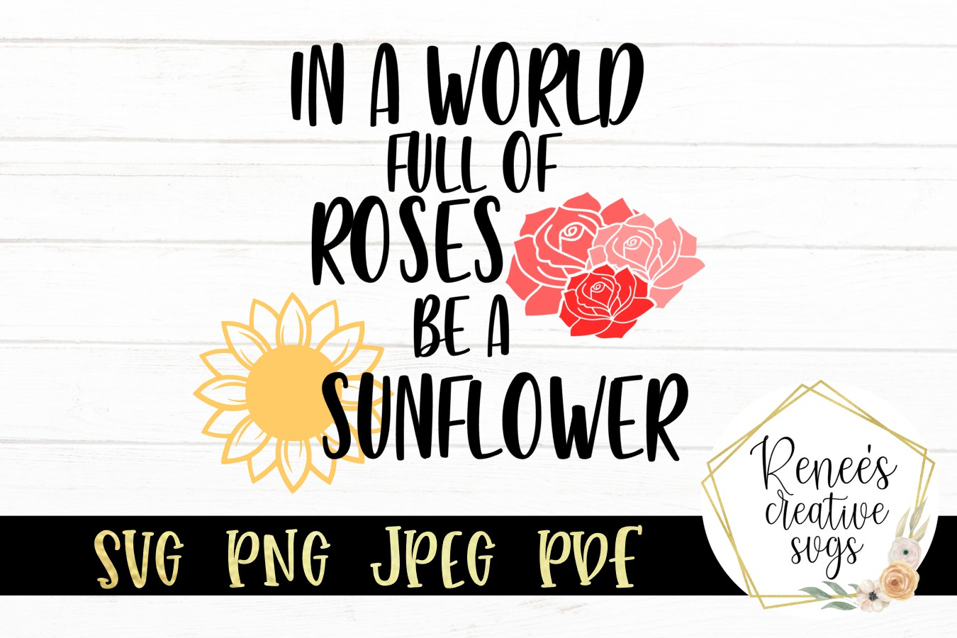Download Free In A World Full Of Roses Be A Sunflower Graphic By for Cricut Explore, Silhouette and other cutting machines.