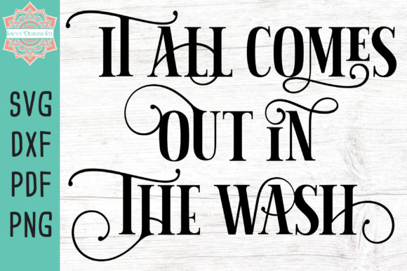 Print on Demand: It All Comes out in the Wash Cut File Graphic Crafts By savvydesignsstl