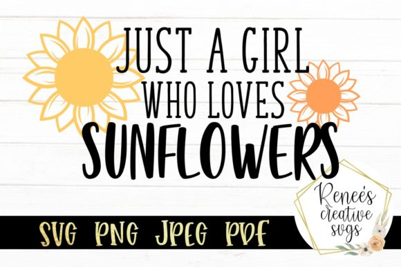 Download Free Just A Girl Who Loves Sunflowers Graphic By Reneescreativesvgs for Cricut Explore, Silhouette and other cutting machines.