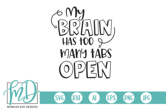 Download Free My Brain Has To Many Tabs Open Graphic By Morgan Day Designs for Cricut Explore, Silhouette and other cutting machines.