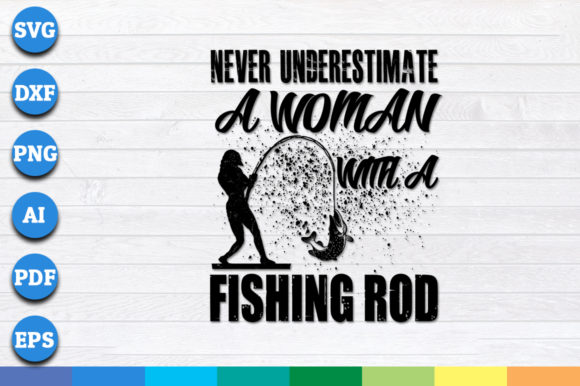 Download Free Never Underestimate A Woman Fishing Graphic By Aartstudioexpo for Cricut Explore, Silhouette and other cutting machines.