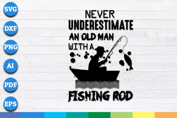 Download Free Never Underestimate An Old Man Fishing Graphic By for Cricut Explore, Silhouette and other cutting machines.