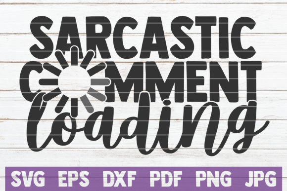 Download Free 1 Sarcasm Loading Svg Designs Graphics for Cricut Explore, Silhouette and other cutting machines.