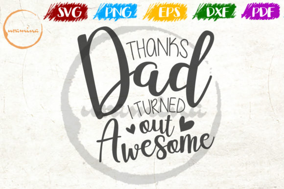 Download Free Thanks Dad I Turned Out Awesome Graphic By Uramina Creative for Cricut Explore, Silhouette and other cutting machines.