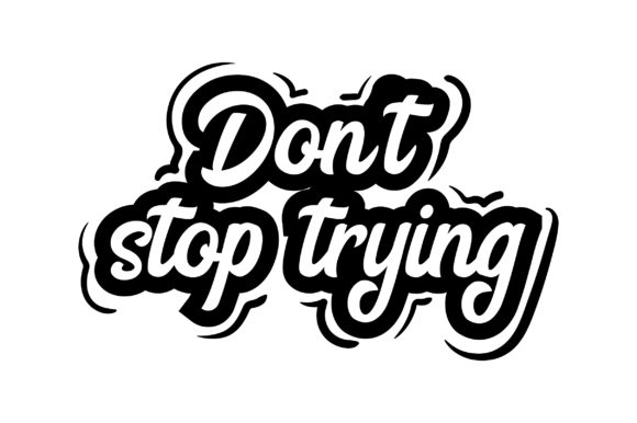 Don't Stop Trying Motivational Craft Cut File By Creative Fabrica Crafts