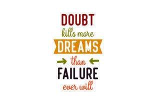 Doubt Kills More Dreams Than Failure Ever Will Motivational Craft Cut File By Creative Fabrica Crafts