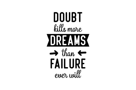 Download Free Doubt Kills More Dreams Than Failure Ever Will Svg Cut File By SVG Cut Files