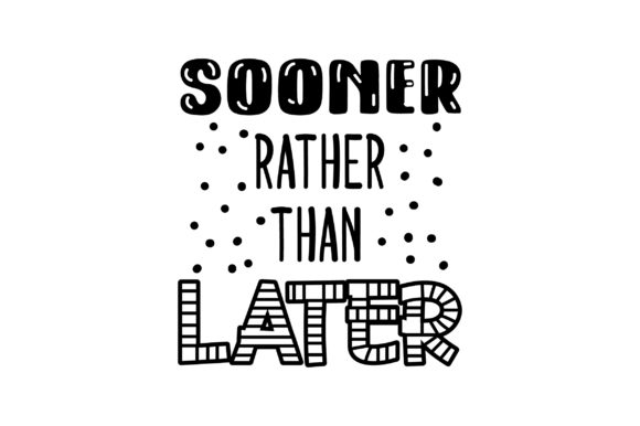 Sooner Rather Than Later Motivational Craft Cut File By Creative Fabrica Crafts