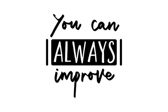 You Can Always Improve Motivational Craft Cut File By Creative Fabrica Crafts