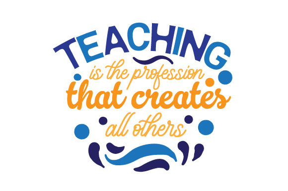 Teaching is the Profession That Creates All Others School & Teachers Craft Cut File By Creative Fabrica Crafts