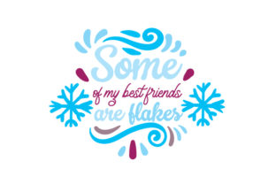 Some of My Best Friends Are Flakes Winter Craft Cut File By Creative Fabrica Crafts