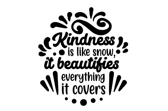 Kindness is Like Snow, It Beautifies Everything It Covers Winter Craft Cut File By Creative Fabrica Crafts - Image 2