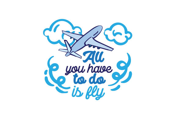 All You Have to Do is Fly Travel Craft Cut File By Creative Fabrica Crafts - Image 1