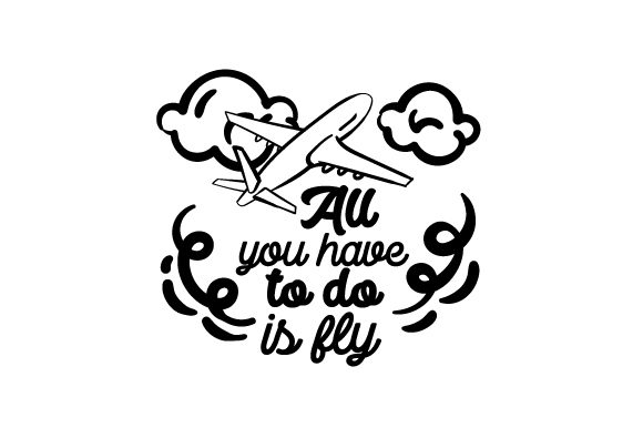 All You Have to Do is Fly Travel Craft Cut File By Creative Fabrica Crafts - Image 2
