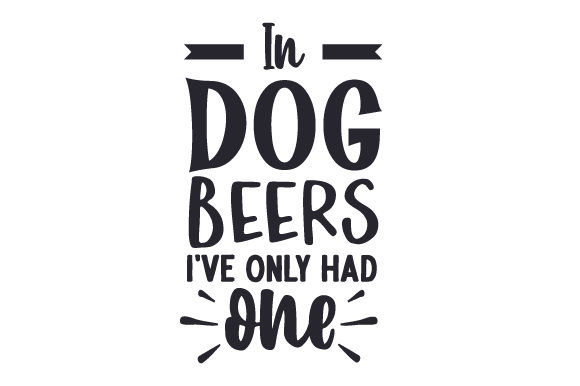 In Dog Beers I've Only Had One Hunde Plotterdatei von Creative Fabrica Crafts