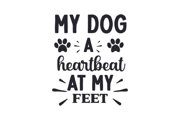 My Dog, a Heartbeat at My Feet Dogs Craft Cut File By Creative Fabrica Crafts