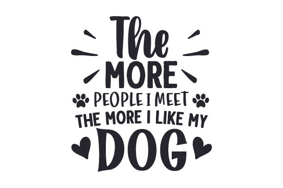 The More People I Meet The More I Like My Dog Svg Cut File By