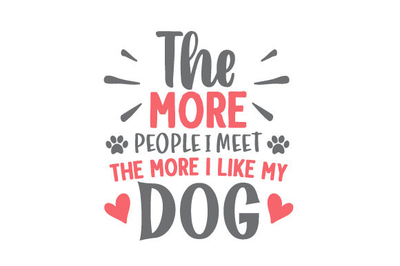 The More People I Meet the More I Like My Dog Cut File Download