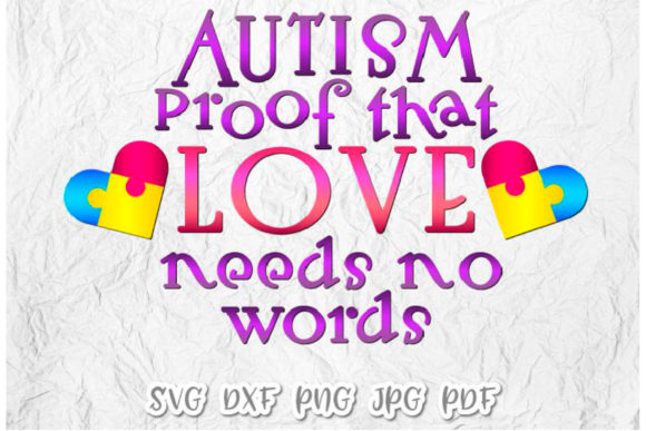 Download Free Autism Proof That Love Needs No Word Graphic By Digitals By for Cricut Explore, Silhouette and other cutting machines.